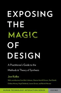 #RecommendedReading EXPOSING THE MAGIC OF #DESIGN - Oxford Series in Human – A Practitioner's Guide to the Methods and Theory of Synthesis With contributions from: Beth Johnson and Gianna Marzilli Ericson, Design Continuum Paul Gould, MAYA Design Colleen Murray, Jump Associates Hugh Dubberly, Dubberly Design Office Lauren Serota, #FrogDesign #RachelHinman, Nokia #JonKolko. #DesignAnthropology