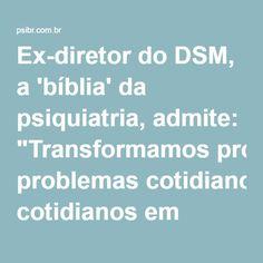 """Ex-diretor do DSM, a 'bíblia' da psiquiatria, admite: """"Transformamos problemas cotidianos em transtornos mentais"""" -"""