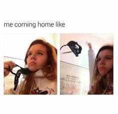 The first thing you do when you get home: