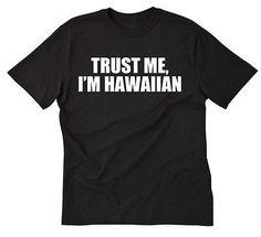 Trust Me, I'm Hawaiian T-shirt Funny Hawaii Hawaiian Pidgin Tee Shirt S-5X
