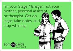 This reminds me of a few of our stage managers in high school...