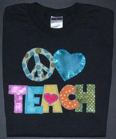 Peace Love Teach Fabric Appliqued Teacher Shirt by sewingsassyinTX, $24.00