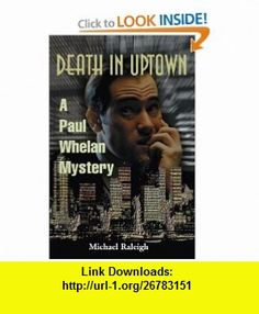 Death in Uptown A Paul Whelan Mystery (9780595093410) Michael Raleigh , ISBN-10: 0595093418  , ISBN-13: 978-0595093410 ,  , tutorials , pdf , ebook , torrent , downloads , rapidshare , filesonic , hotfile , megaupload , fileserve