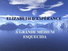 Elisabeth d'Espérance – parte IV | Casa da Mãe Pobre