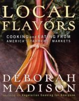 Loudoun County Public Library : Local flavors : cooking and eating from America's farmers' markets by Madison, Deborah