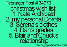 christmas wish list: 1.Nate Archibald 2.My personal Dorota 3.Serena's clothes 4.Dan's grades 5.Blair and Chuck's relationship