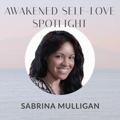 Awakened Self-Love Spotlight: Sabrina Mulligan