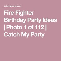Fire Fighter Birthday Party Ideas | Photo 1 of 112 | Catch My Party