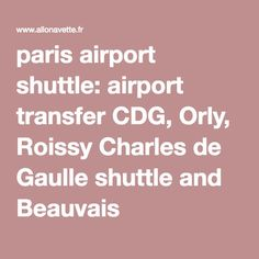 paris airport shuttle: airport transfer CDG, Orly, Roissy Charles de Gaulle shuttle and Beauvais