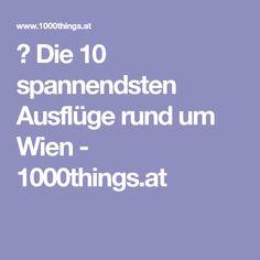 ▸ Die 10 spannendsten Ausflüge rund um Wien - 1000things.at Boarding Pass, Day Trips, Round Round
