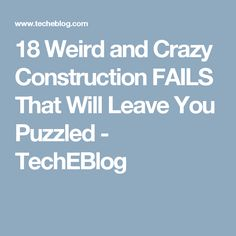 18 Weird and Crazy Construction FAILS That Will Leave You Puzzled - TechEBlog