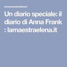 Un diario speciale: il diario di Anna Frank : lamaestraelena.it Canti, Anne Frank, Diary Book