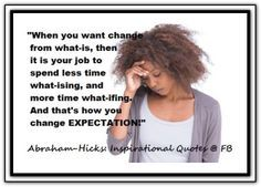 When you want change from what-is, then it is your job to spend less time what-ising, and more time what-ifing. And that's how you change EXPECTATION! Attraction Quotes, Law Of Attraction, Best Inspirational Quotes, Best Quotes, Nice Quotes, Create Your Own Reality, Fb Quote, Abraham Hicks Quotes, Emotional Healing