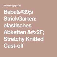 Baba's StrickGarten: elastisches Abketten / Stretchy Knitted Cast-off