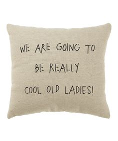 Take a look at this White 'Cool Old Ladies' Pillow on zulily today!