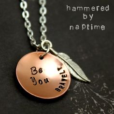 Hand Stamped  Be You Bravely Necklace with by HammeredbyNaptime, $21.00 If only wasn't so PRICEY!!!!