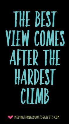 The best view comes after the hardest climb - Inspirational Quotes Gazette Best Inspirational Quotes, Inspiring Quotes About Life, Great Quotes, Motivational Quotes, Super Quotes, Quotes About Going Home, Too Nice Quotes, Uplifting Quotes, Work Quotes