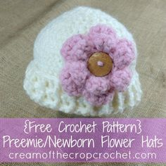 Cream Of The Crop Crochet ~ Preemie/Newborn Flower Hats {Free Crochet Pattern}*