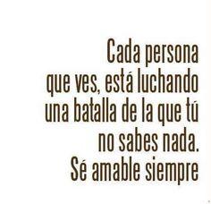 """#facebook #MiguelAndreuFernandez vía #EduardoGil """"cada persona que ves, está luchando una batalla de la que tú NO SABES NADA. SÉ AMABLE SIEMPRE."""""""