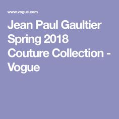 Jean Paul Gaultier Spring 2018 Couture Collection - Vogue