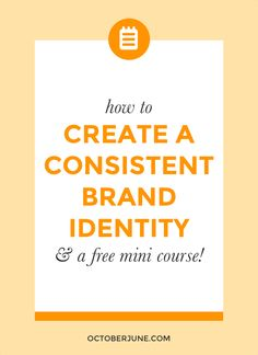 How to Create a Consistent Brand Identity + A Free Mini Course!   octoberjune.com