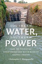 Christopher J. Manganiello (PHD '10) is author of Southern Water, Southern Power: How the Politics of Cheap Energy and Water Scarcity Shaped a Region which will be published this spring.