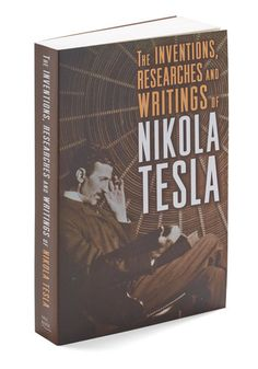 The Inventions, Researches, and Writings of Nikola Tesla. Stimulate your mind with the electrifying discoveries of Nikola Tesla, neatly organized in this compilation book! #multiNaN