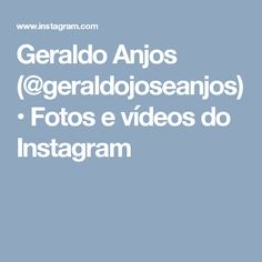 Geraldo Anjos (@geraldojoseanjos) • Fotos e vídeos do Instagram