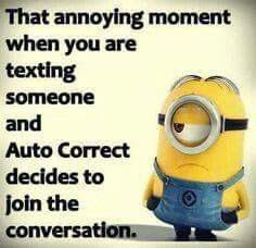 Uggghh this happened to me when I was being sarcastically mean to some one and I felt bad so I typed 'just so you now I do like you, your nice' and it auto corrected to just so you know I like you your cute. And I was like AHHHHH I did NOT mean to type that