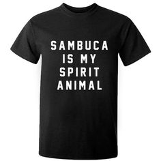 Sambuca is my spirit animal unisex t-shirt K0201