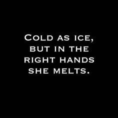 she is cold as ice but in the right hands she melts Ice Quotes, Cold Quotes, Queen Quotes, Word Porn, Woman Quotes, Writing Prompts, Enfj, Quotes To Live By, She Is Quotes