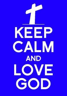 Keep Calm and Love God!! love God=love others (et le deuxieme commandement lui est similaire=equivalent)