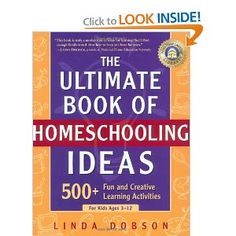 The Ultimate Book of Homeschooling Ideas: 500+ Fun and Creative Learning Activities for Kids Ages 3-12 - Linda Dobson
