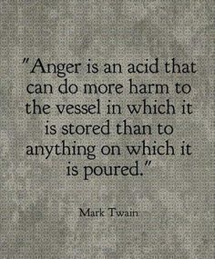 Truths Anger is an acid that can do more harm to the vessel in which it is stored than to anything on which it is poured.Mark Twain: Anger is an acid that can do more harm to the vessel in which it is stored than to anything on which it is poured. Quotable Quotes, Wisdom Quotes, Words Quotes, Motivational Quotes, Inspirational Quotes, Sayings, Qoutes, Positive Quotes, Humility Quotes