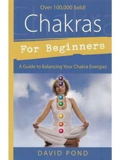 """Helping you to understand the energy of your body, Chakras for Beginners by David Pond helps you explore the """"batteries"""" that receive, store and express your life energy."""