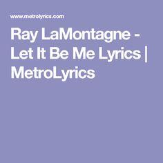 Ray Lamontagne Let It Be Me Lyrics Metrolyrics