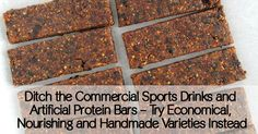 Ditch the Commercial Sports Drinks and Artificial Protein Bars – Try Economical, Nourishing and Handmade Varieties Instead