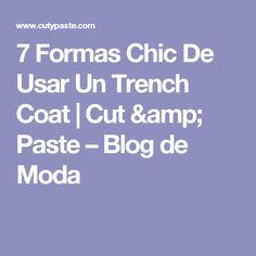 7 Formas Chic De Usar Un Trench Coat | Cut & Paste – Blog de Moda