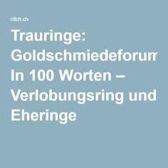 Trauringe: Goldschmiedeforum In 100 Worten – Verlobungsring und Eheringe