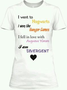 I went to Hogwarts.  I won the Hunger Games.  I fell in love with Augustus Waters. I am divergent.