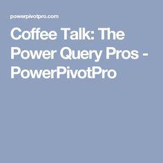 Coffee Talk: The Power Query Pros - PowerPivotPro