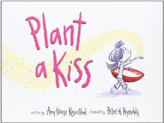 Plant a Kiss: Amazon.es: Amy Krouse Rosenthal, Peter H. Reynolds: Libros en idiomas extranjeros