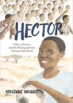 CC Cycle Week 24 - Cover image for Hector : a boy, a protest, and the photograph that changed apartheid / Adrienne Wright. Best Children Books, Childrens Books, Free Books Online, Reading Online, Apartheid, Peaceful Protest, New Law, What Book, Early Readers