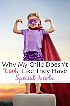 """Why my Child Doesn't """"Look"""" Like They Have Special Needs - To all the parents out there who get comments like this!"""