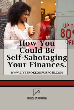 Could you habits be causing you to self-sabotage your finances? Find out how to stick to a budget and win with money at Broke on Purpose. www.livebrokeonpurpose.com