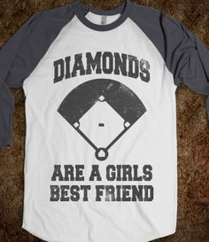 Diamonds are a girls best friend...i know so many women who are so much more into baseball than me...cool shirt tho!
