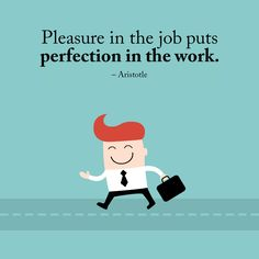 Pleasure in the job puts perfection in the work. Aristotle Quotes, Motivational Quotes, Inspirational Quotes, Inventors, Work Quotes, Education, Sayings, Racing, Life Coach Quotes