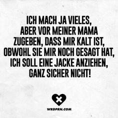 I do a lot, but I admit to my mom that I'm cold, even though she told me to wear a jacket, not for sure - Lustige Sprüche und Zitate - Humor Memes Humor, True Memes, Funny Memes, Lol So True, Good Humor, Visual Statements, Funny Pins, Teenager Posts, Haha