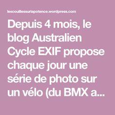 Depuis 4 mois, le blog Australien Cycle EXIF propose chaque jour une série de photo sur un vélo (du BMX au VTT en passant bien évidemment par le Fixed Gear) avec une petite présentation écrite de c…