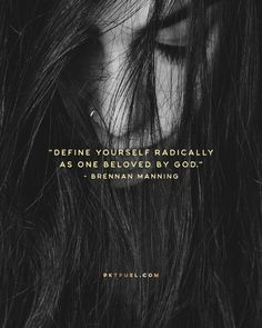 Define yourself radically as one beloved by God. This is the true self. Every other identity is illusion... <<CLICK THE IMAGE TO KEEP READING THE DEVOTION>>